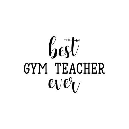 Best gym teacher ever. Lettering. Can be used for prints bags, t-shirts, posters, cards. calligraphy vector. Ink illustration.
