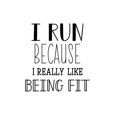 I run because i really like being fit. Lettering. Can be used for prints bags, t-shirts, posters, cards. calligraphy vector. Ink illustration. Ilustrace