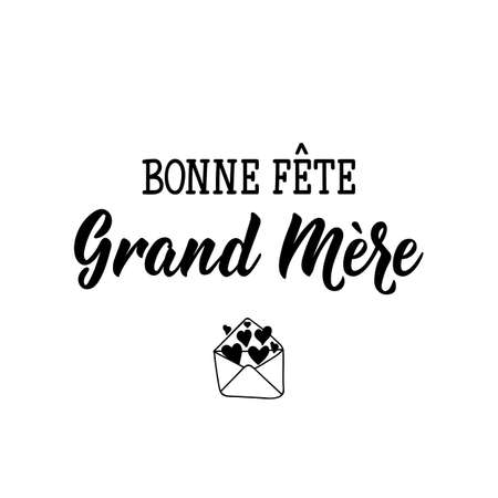 Bonne Fete Grand Mere. Happy Grandmother's Day phrase in French. Lettering. Can be used for prints bags, t-shirts, posters, cards. calligraphy vector. Ink illustration. Vetores