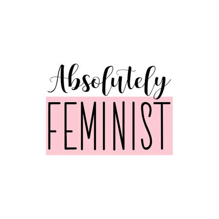 Absolutely feminist. Feminist lettering. Can be used for prints bags, t-shirts, posters, cards. calligraphy vector. Ink illustration