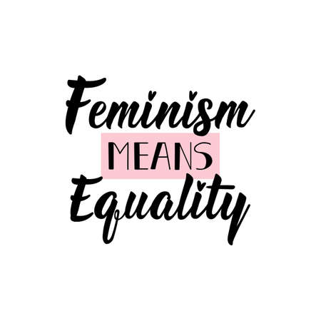 Feminism means equality. Feminist lettering. Can be used for prints bags, t-shirts, posters, cards. calligraphy vector. Ink illustration