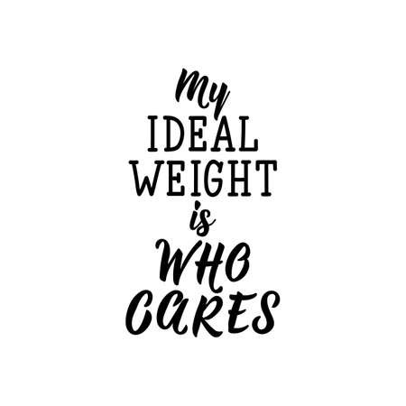 my ideal weight is who cares. Feminist lettering. Can be used for prints bags, t-shirts, posters, cards. calligraphy vector. Ink illustration