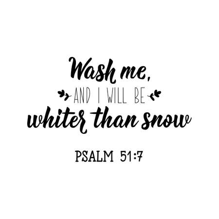 Wash me, and i will be whiter than snow. Lettering. Inspirational and bible quote. Can be used for prints bags, t-shirts, posters, cards.