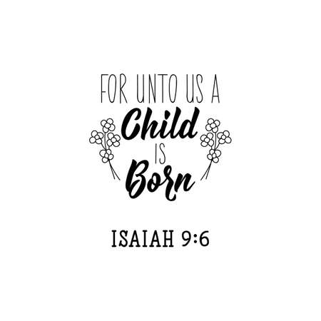For unto us a Child is born. Lettering. Inspirational and bible quote. Can be used for prints bags, t-shirts, posters, cards.