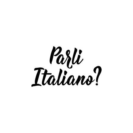 Translation from Italian: Do you speak Italian. Lettering. Ink illustration. Modern brush calligraphy Isolated on white background