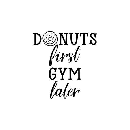 Donuts first gym later. Lettering. Can be used for prints bags, t-shirts, posters, cards. Calligraphy vector. Ink illustration.