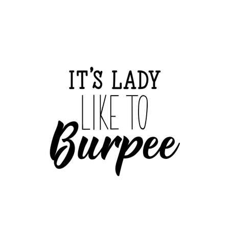 It is lady like to burpee. Lettering. Can be used for prints bags, t-shirts, posters, cards. Calligraphy vector. Ink illustration.