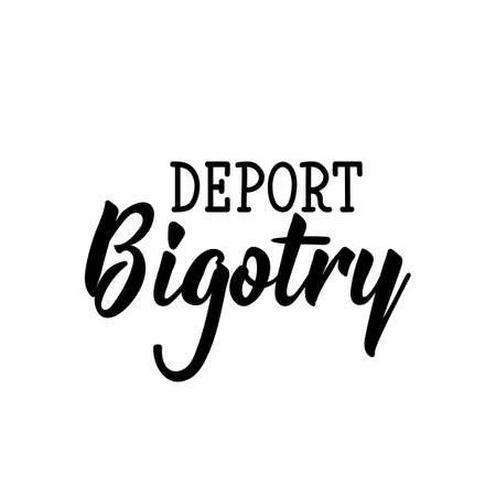Deport bigotry. Lettering. Can be used for prints bags, t-shirts, posters, cards. Calligraphy vector. Ink illustration