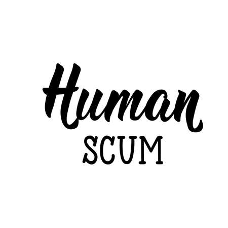 Human scum. Lettering. Can be used for prints bags, t-shirts, posters, cards. Calligraphy vector. Ink illustration