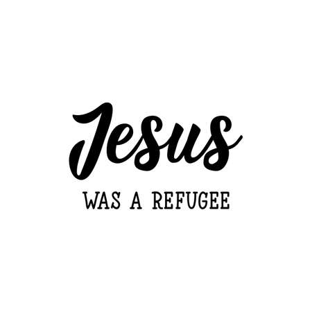 Jesus was refugee. Lettering. Can be used for prints bags, t-shirts, posters, cards. Calligraphy vector. Ink illustration