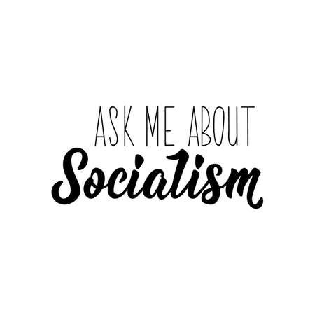 Ask me about socialism. Lettering. Can be used for prints bags, t-shirts, posters, cards. Calligraphy vector. Ink illustration