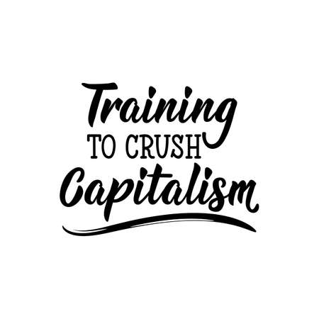 Training to crush capitalism. Lettering. Can be used for prints bags, t-shirts, posters, cards. Calligraphy vector. Ink illustration