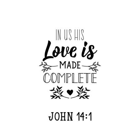 In us his love is made complete. Lettering. Inspirational and bible quote. Can be used for prints bags, t-shirts, posters, cards.