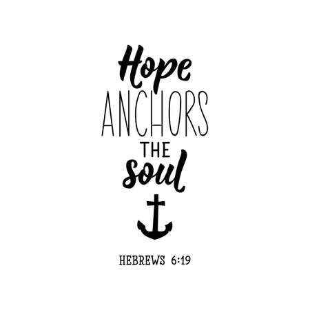 Hope anchors the soul. Lettering. Inspirational quote. Can be used for prints bags, t-shirts, posters, cards.