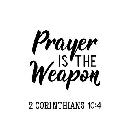 Prayer is the Weapon. Lettering. Inspirational and bible quote. Can be used for prints bags, t-shirts, posters, cards. Ink illustration.