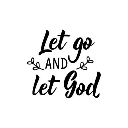 let go and let God. Lettering. Inspirational and bible quote. Can be used for prints bags, t-shirts, posters, cards.