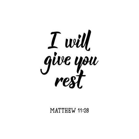 I will give you rest. Lettering. Inspirational and bible quote. Can be used for prints bags, t-shirts, posters, cards. Ink illustration.