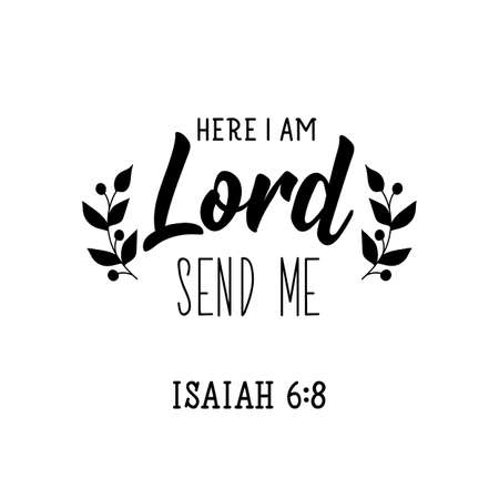 Here i am Lord send me. Lettering. Inspirational and bible quote. Can be used for prints bags, t-shirts, posters, cards. Ink illustration.