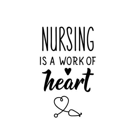 Nursing is a work of heart. Lettering. Can be used for prints bags, t-shirts, posters, cards. Calligraphy vector. Ink illustration