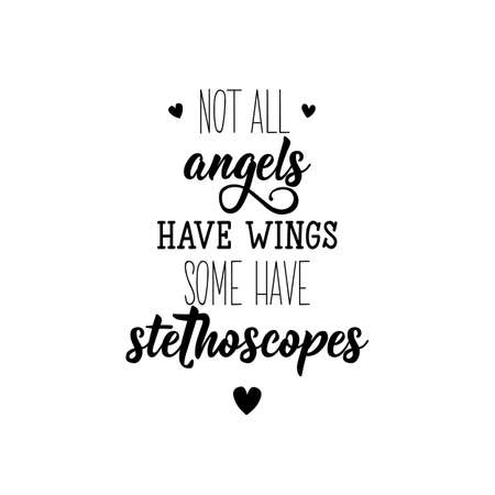 Not all angels have wings some have stethoscopes. Lettering. Can be used for prints bags, t-shirts, posters, cards. Calligraphy vector. Ink illustration 일러스트