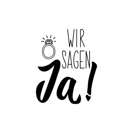 German text: We say yes. Lettering. vector illustration. element for flyers banner and posters Modern calligraphy. Wir sagen ja