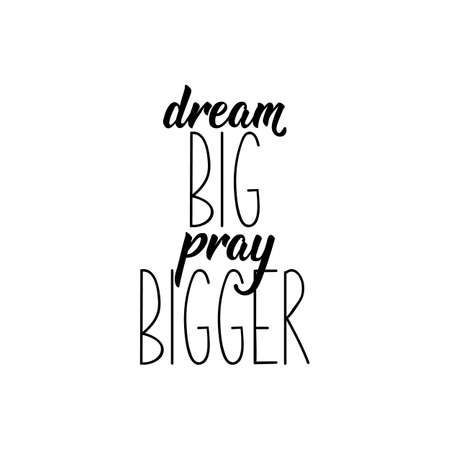 Dream big pray bigger. Lettering. Inspirational and bible quote. Can be used for prints bags, t-shirts, posters, cards. Ink illustration