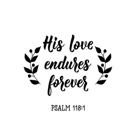 His love endures forever. Lettering. Inspirational and bible quote. Can be used for prints bags, t-shirts, posters, cards. Ink illustration  イラスト・ベクター素材