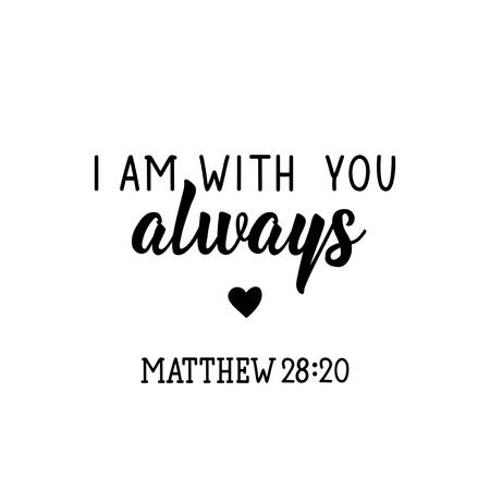 I am with you always. Lettering. Inspirational and bible quote. Can be used for prints bags, t-shirts, posters, cards. Ink illustration
