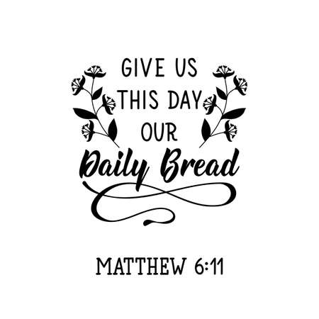 Give us this day our Daily Bread. Lettering. Inspirational and bible quote. Can be used for prints bags, t-shirts, posters, cards. Ink illustration