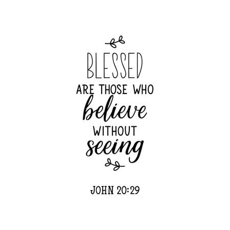 Blessed are those who believe without seeing. Lettering. Inspirational and bible quote. Can be used for prints bags, t-shirts, posters, cards. Ink illustration
