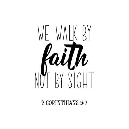 We walk by faith not by sight. Lettering. Can be used for prints bags, t-shirts, posters, cards. calligraphy vector. Ink illustration
