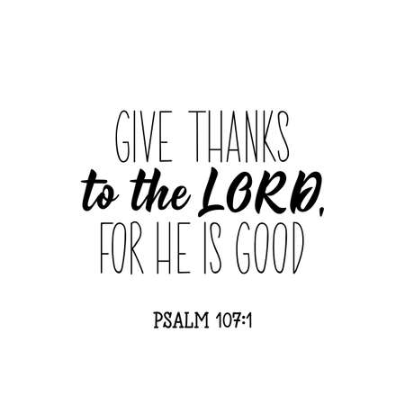 Give thanks to the Lord for he is good. Lettering. Inspirational and bible quote. Can be used for prints bags, t-shirts, posters, cards. Ink illustration