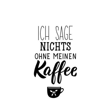German text: I do not say without my coffee. Lettering. vector illustration. element for flyers banner and posters Modern calligraphy.
