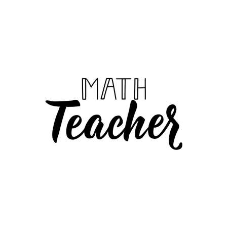 Math teacher. Lettering. Can be used for prints bags, t-shirts, posters, cards. Calligraphy vector. Ink illustration