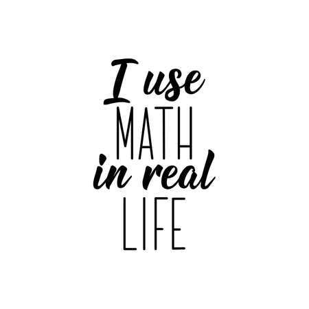 I use math in real life. Lettering. Can be used for prints bags, t-shirts, posters, cards. Calligraphy vector. Ink illustration Ilustração