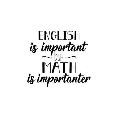 English is important but math is importanter. Lettering. Can be used for prints bags, t-shirts, posters, cards. Calligraphy vector. Ink illustration