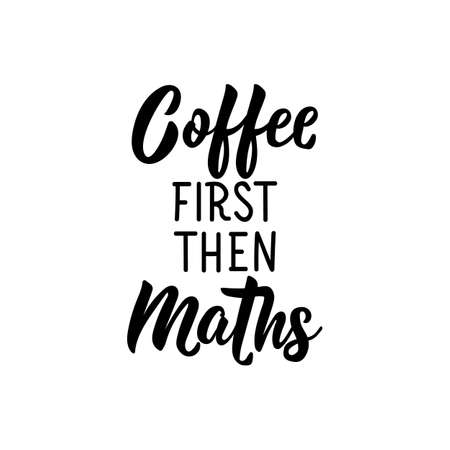 Coffee first than maths. Lettering. Can be used for prints bags, t-shirts, posters, cards. Calligraphy vector. Ink illustration Illusztráció