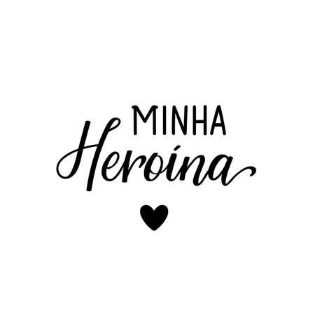 Minha heroina. Brazilian Lettering. Translation from Portuguese - My hero. Modern vector brush calligraphy. Ink illustration