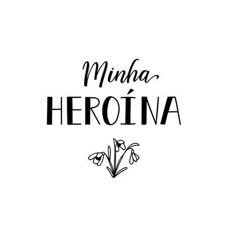 Minha heroina. Brazilian Lettering. Translation from Portuguese - My hero. Modern vector brush calligraphy. Ink illustration Ilustración de vector