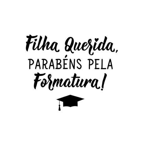 Brazilian Lettering. Translation from Portuguese - Dear Daughter, Congratulations on Graduation. Vector illustration. Template for graduation design, high school or college graduate.