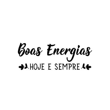Brazilian Lettering. Translation from Portuguese - Good energies today and always. Modern vector calligraphy. Ink illustration