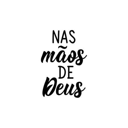Brazilian Lettering. Translation from Portuguese - On God's hands. Modern vector calligraphy. Ink illustration