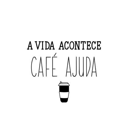 Brazilian Lettering. Translation from Portuguese - Life happens, coffee helps. Modern vector calligraphy. Ink illustration