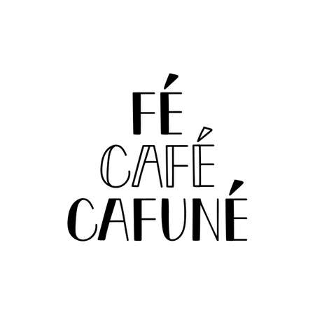 Brazilian Lettering. Translation from Portuguese - Faith, Coffee and Cafune. Modern vector calligraphy. Ink illustration Illusztráció