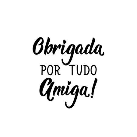 Brazilian Lettering. Translation from Portuguese - Thank you for everything Friend. Modern vector calligraphy. Ink illustration