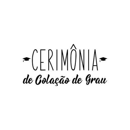 Brazilian Lettering. Translation from Portuguese - Degree Collation ceremony. Vector illustration. Template for graduation design, high school or college graduate.