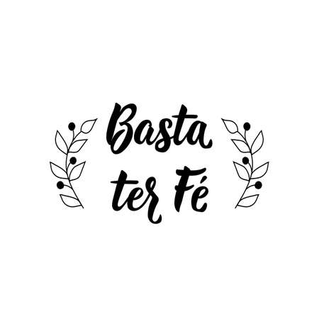 Brazilian Lettering. Translation from Portuguese - Just have faith. Modern vector calligraphy. Ink illustration