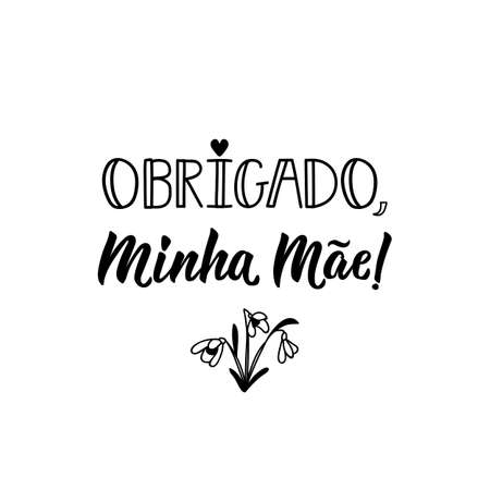 Mothers day card. Brazilian Lettering. Translation from Portuguese - Thank you, My Mother. Modern vector calligraphy. Ink illustration
