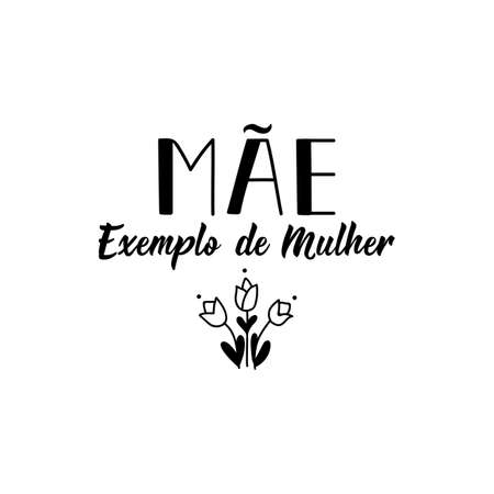 Mother's Day card. Brazilian Lettering. Translation from Portuguese - Mother, example of woman. Modern vector brush calligraphy. Ink illustration Illusztráció