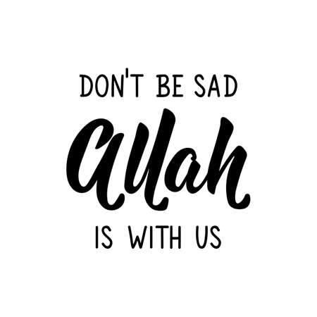 Don't be sad Allah is with us. Ramadan lettering. Can be used for prints bags, t-shirts, posters, cards. Religion Islamic quote